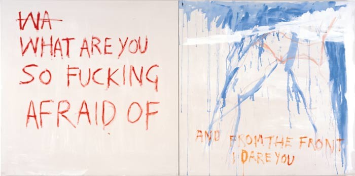 Tracey Emin WHAT ARE YOU AFRAID OF, 2001; acrylic on canvas; diptych, each panel: 122 x 122 cm; enquire