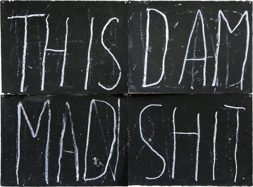 Newell Harry Anagram drawing: This / Dam / Mad / Shit, 2005; black gesso, oil pastel, on ironed Fabriano paper, four parts; overall dimensions: 112 cm x 150 cm; enquire