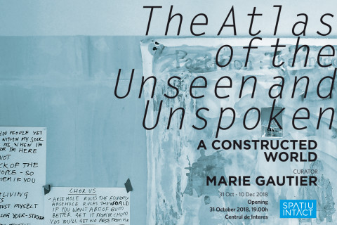 A Constructed World, 'The Atlas of the Unseen and Unspoken', Centrul de Interes, Romania